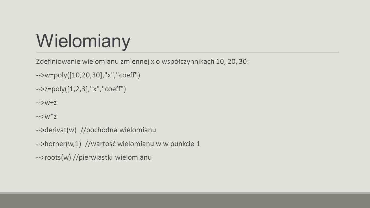 Wielomiany Zdefiniowanie wielomianu zmiennej x o współczynnikach 10, 20, 30: -->w=poly([10,20,30], x , coeff )